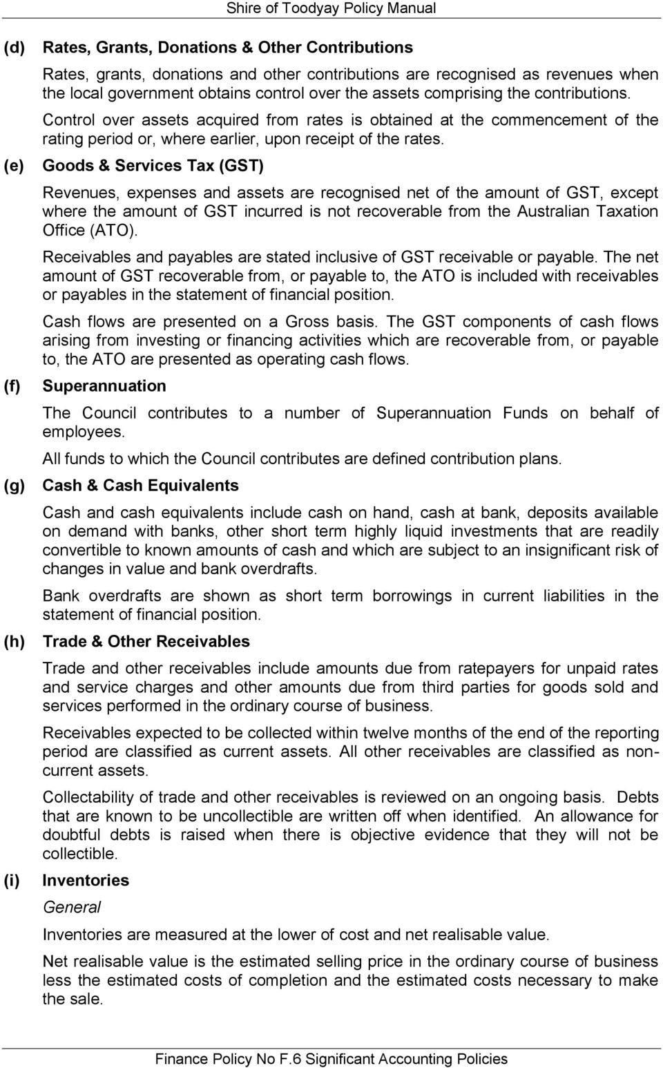 Goods & Services Tax (GST) Revenues, expenses and assets are recognised net of the amount of GST, except where the amount of GST incurred is not recoverable from the Australian Taxation Office (ATO).