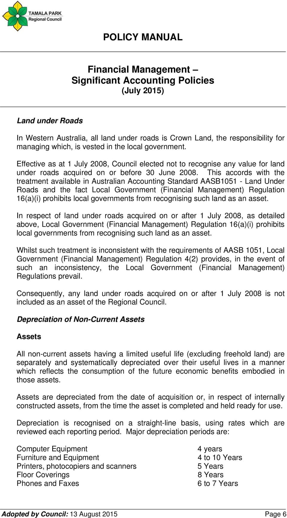This accords with the treatment available in Australian Accounting Standard AASB1051 - Land Under Roads and the fact Local Government (Financial Management) Regulation 16(a)(i) prohibits local