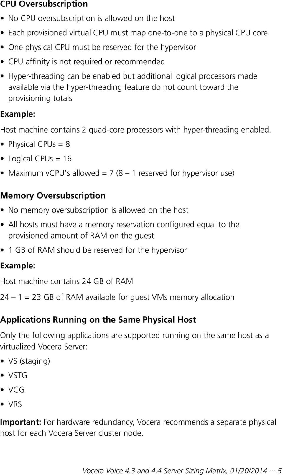 Example: Host machine contains 2 quad-core processors with hyper-threading enabled.