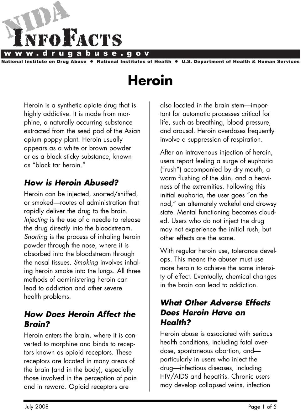 Heroin can be injected, snorted/sniffed, or smoked routes of administration that rapidly deliver the drug to the brain.