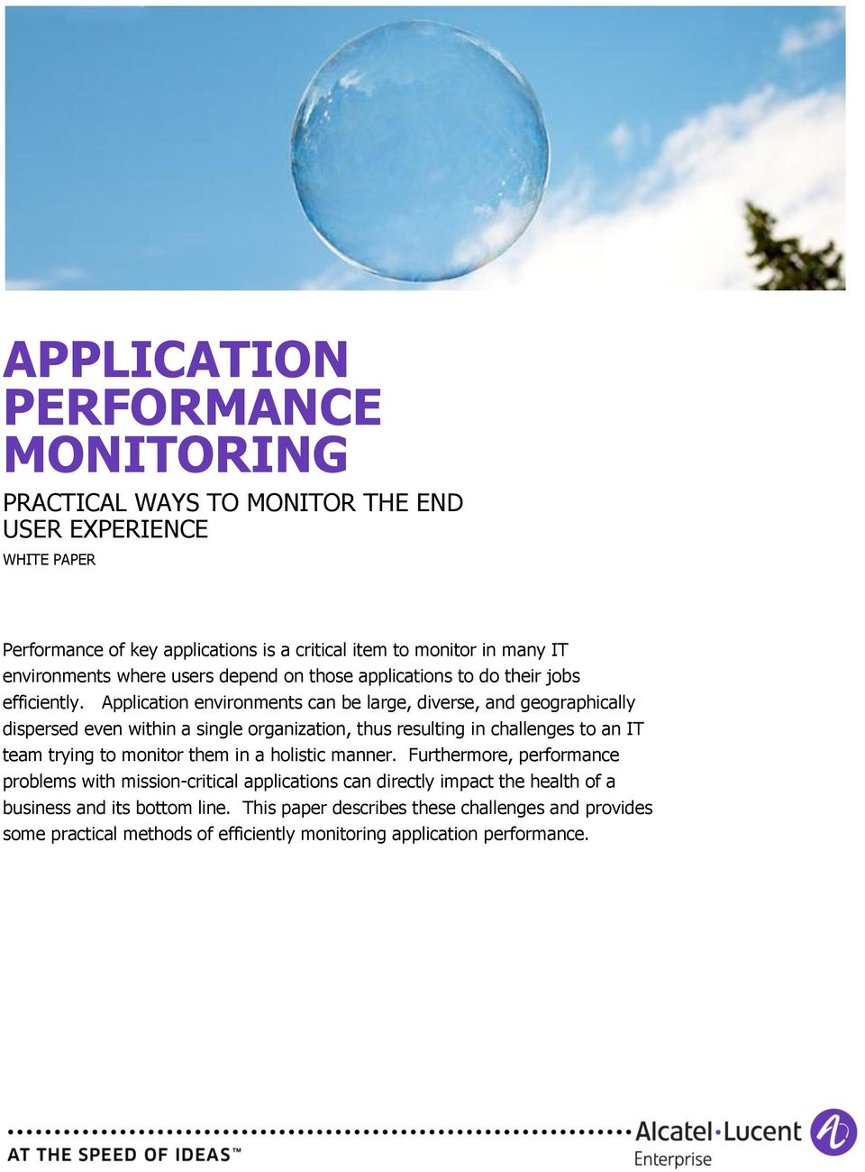 Application environments can be large, diverse, and geographically dispersed even within a single organization, thus resulting in challenges to an IT team trying to monitor them
