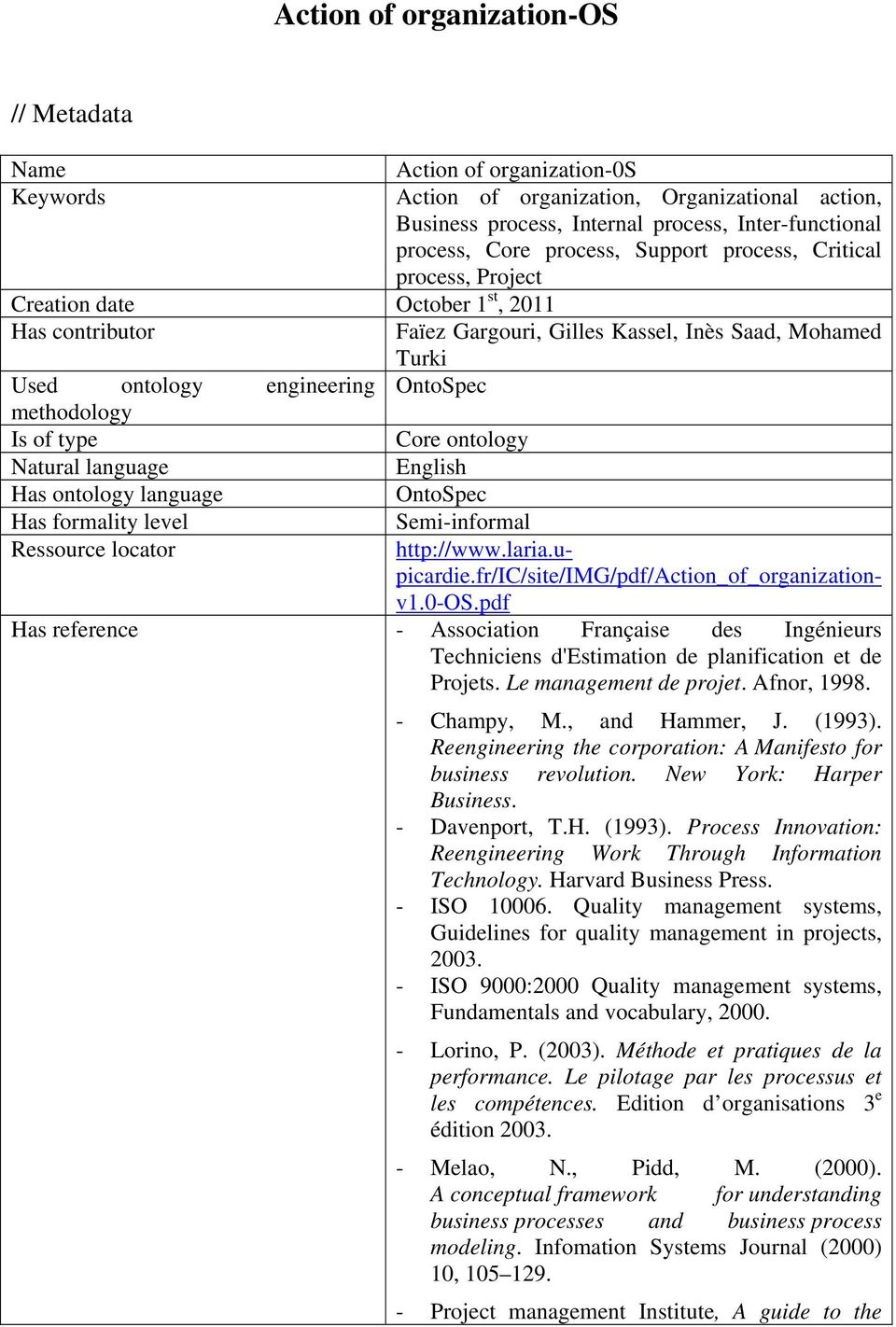 methodology Is of type Core ontology Natural language English Has ontology language OntoSpec Has formality level Semi-informal Ressource locator http://www.laria.upicardie.
