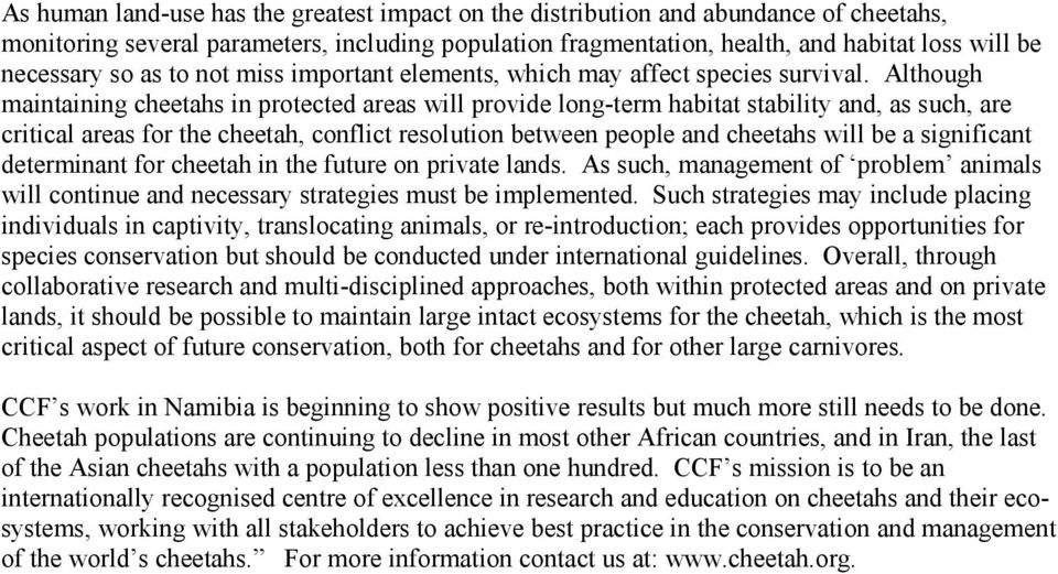 Although maintaining cheetahs in protected areas will provide long-term habitat stability and, as such, are critical areas for the cheetah, conflict resolution between people and cheetahs will be a