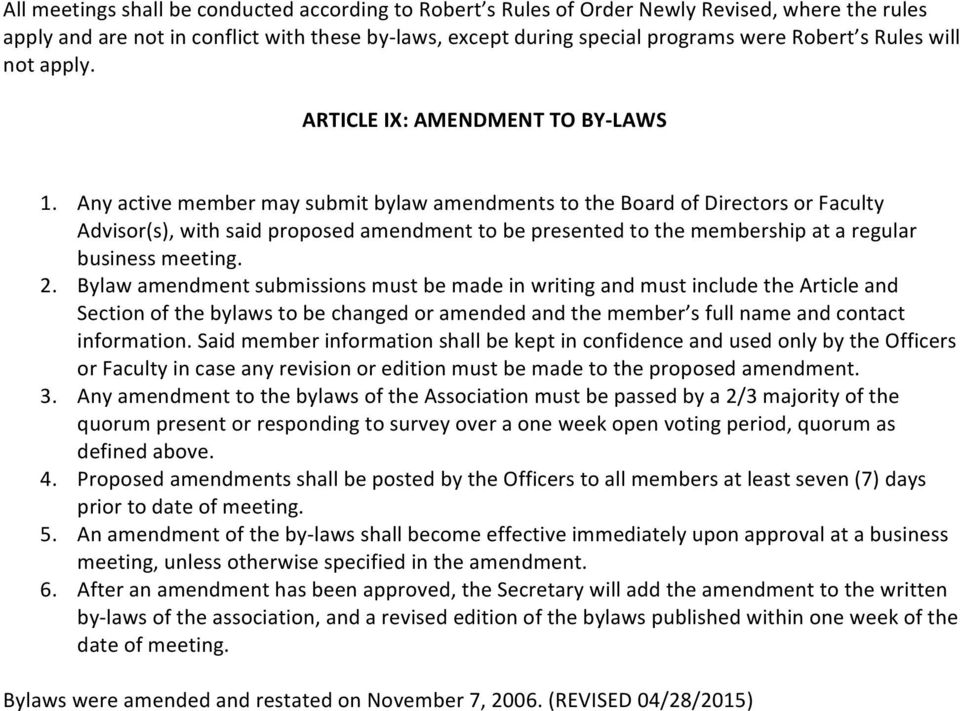 Any active member may submit bylaw amendments to the Board of Directors or Faculty Advisor(s), with said proposed amendment to be presented to the membership at a regular business meeting. 2.