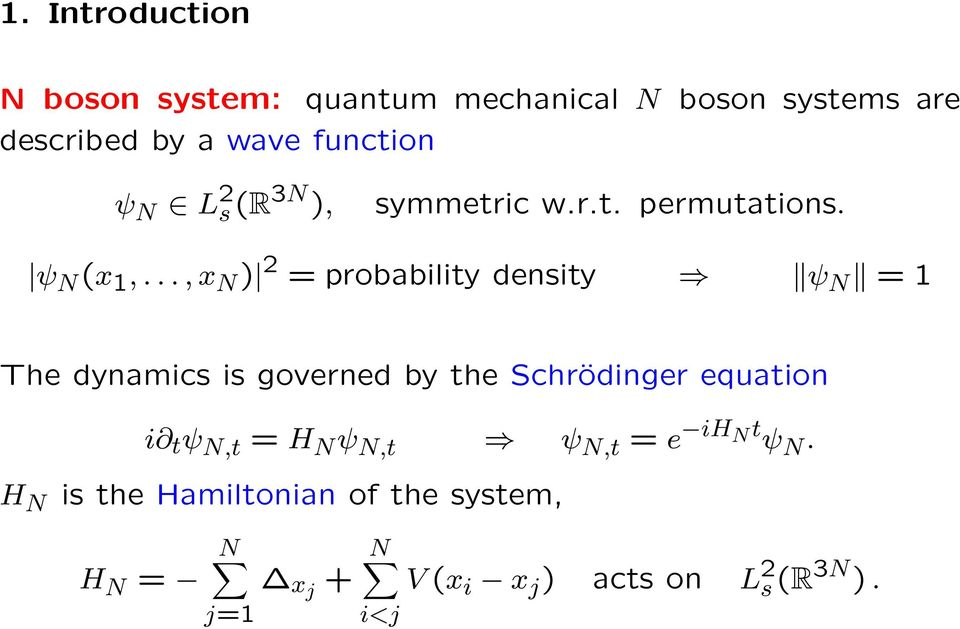 .., x ) 2 = probability density ψ = 1 The dynamics is governed by the Schrödinger