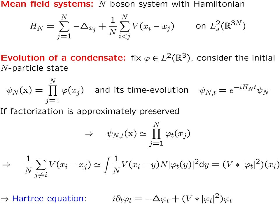 and its time-evolution ψ,t = e ih t ψ If factorization is approximately preserved ψ,t (x) ϕ t (x j )