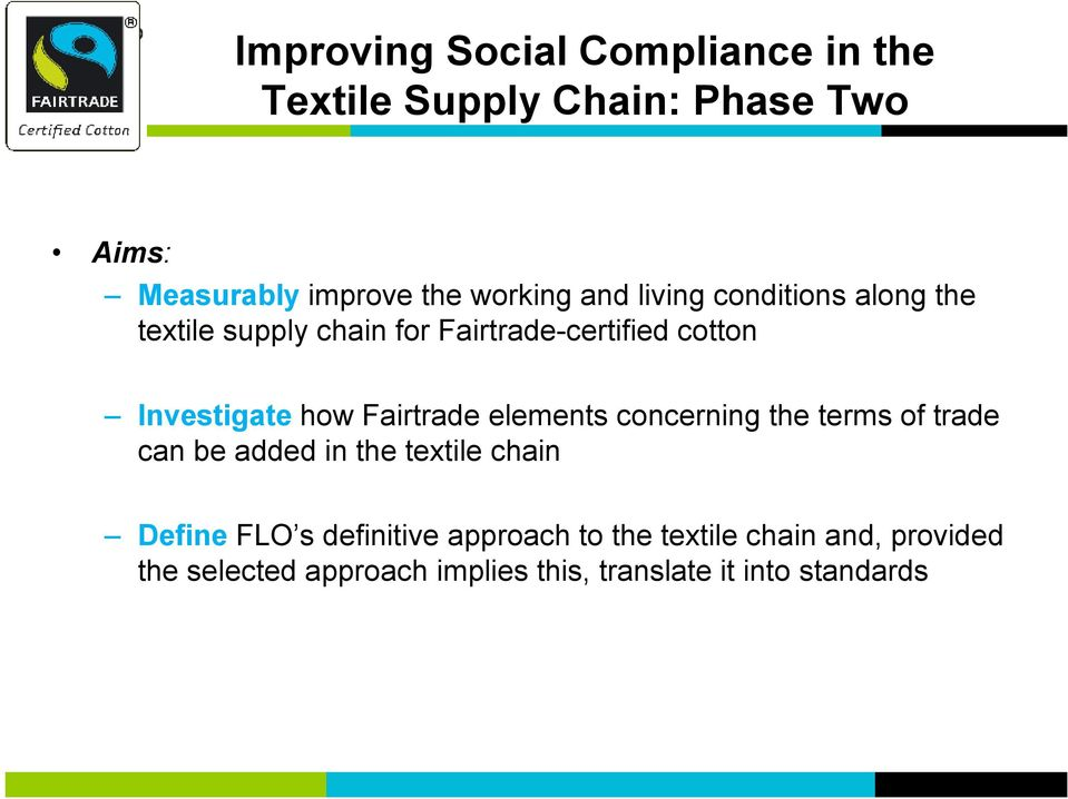 Fairtrade elements concerning the terms of trade can be added in the textile chain Define FLO s