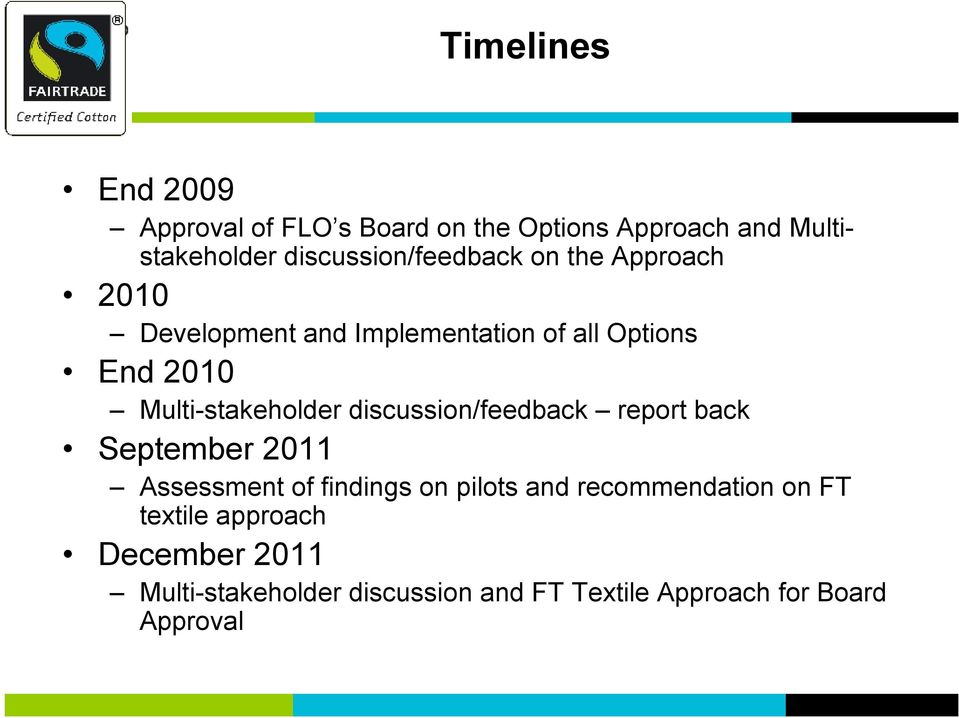 Multi-stakeholder discussion/feedback report back September 2011 Assessment of findings on pilots and