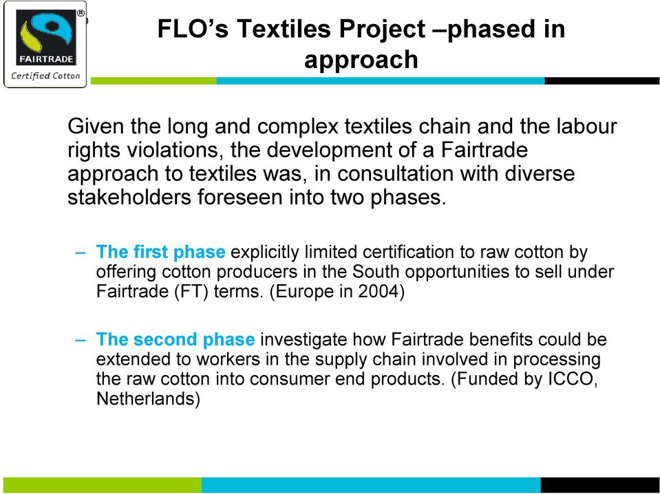 The first phase explicitly limited certification to raw cotton by offering cotton producers in the South opportunities to sell under Fairtrade (FT)