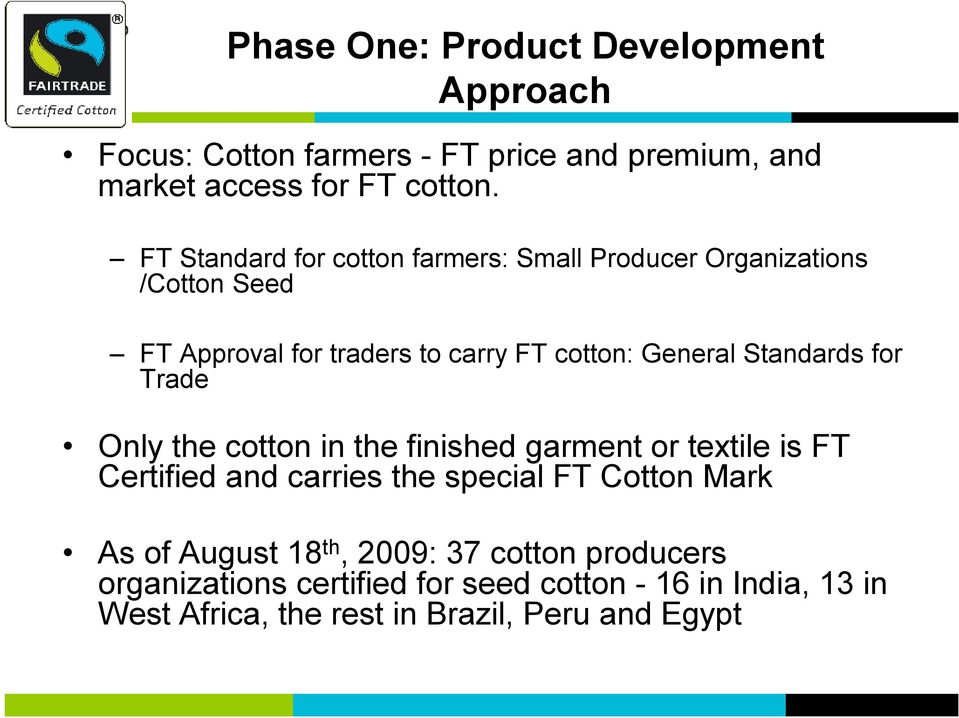 Standards for Trade Only the cotton in the finished garment or textile is FT Certified and carries the special FT Cotton Mark As of