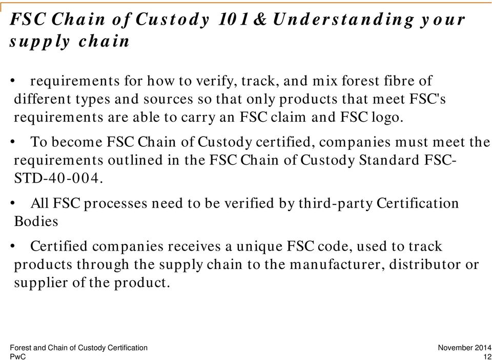 To become FSC Chain of Custody certified, companies must meet the requirements outlined in the FSC Chain of Custody Standard FSC- STD-40-004.