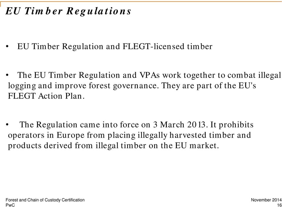 They are part of the EU's FLEGT Action Plan. The Regulation came into force on 3 March 2013.