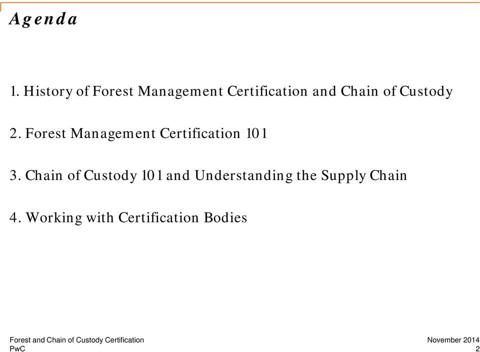 of Custody 2. Forest Management Certification 101 3.