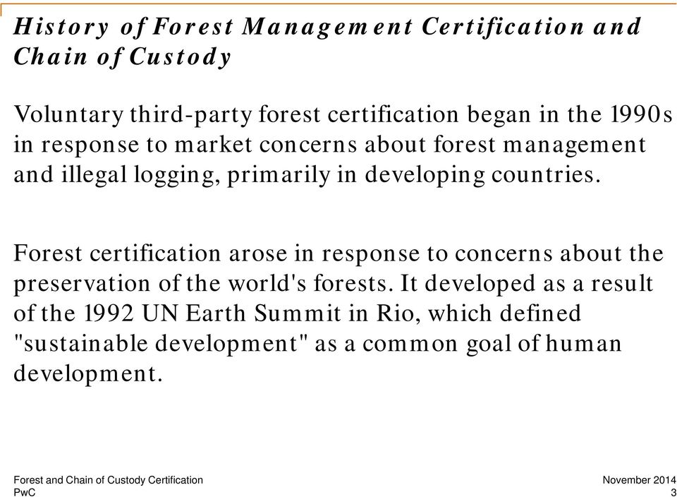countries. Forest certification arose in response to concerns about the preservation of the world's forests.