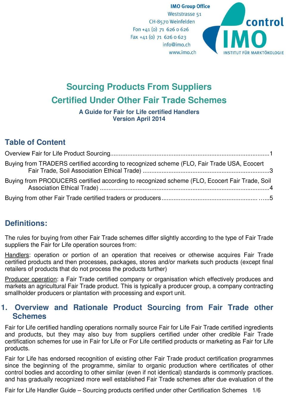 .. 3 Buying from PRODUCERS certified according to recognized scheme (FLO, Ecocert Fair Trade, Soil Association Ethical Trade)... 4 Buying from other Fair Trade certified traders or producers.