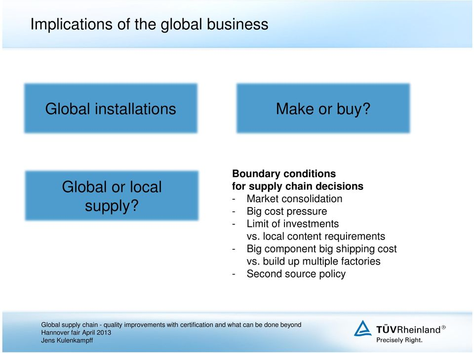 Boundary conditions for supply chain decisions - Market consolidation - Big cost