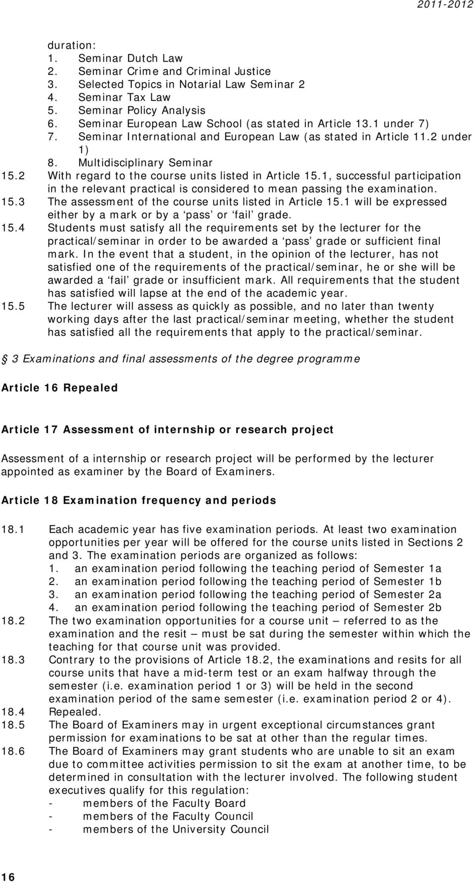 2 With regard to the course units listed in Article 15.1, successful participation in the relevant practical is considered to mean passing the examination. 15.3 The assessment of the course units listed in Article 15.
