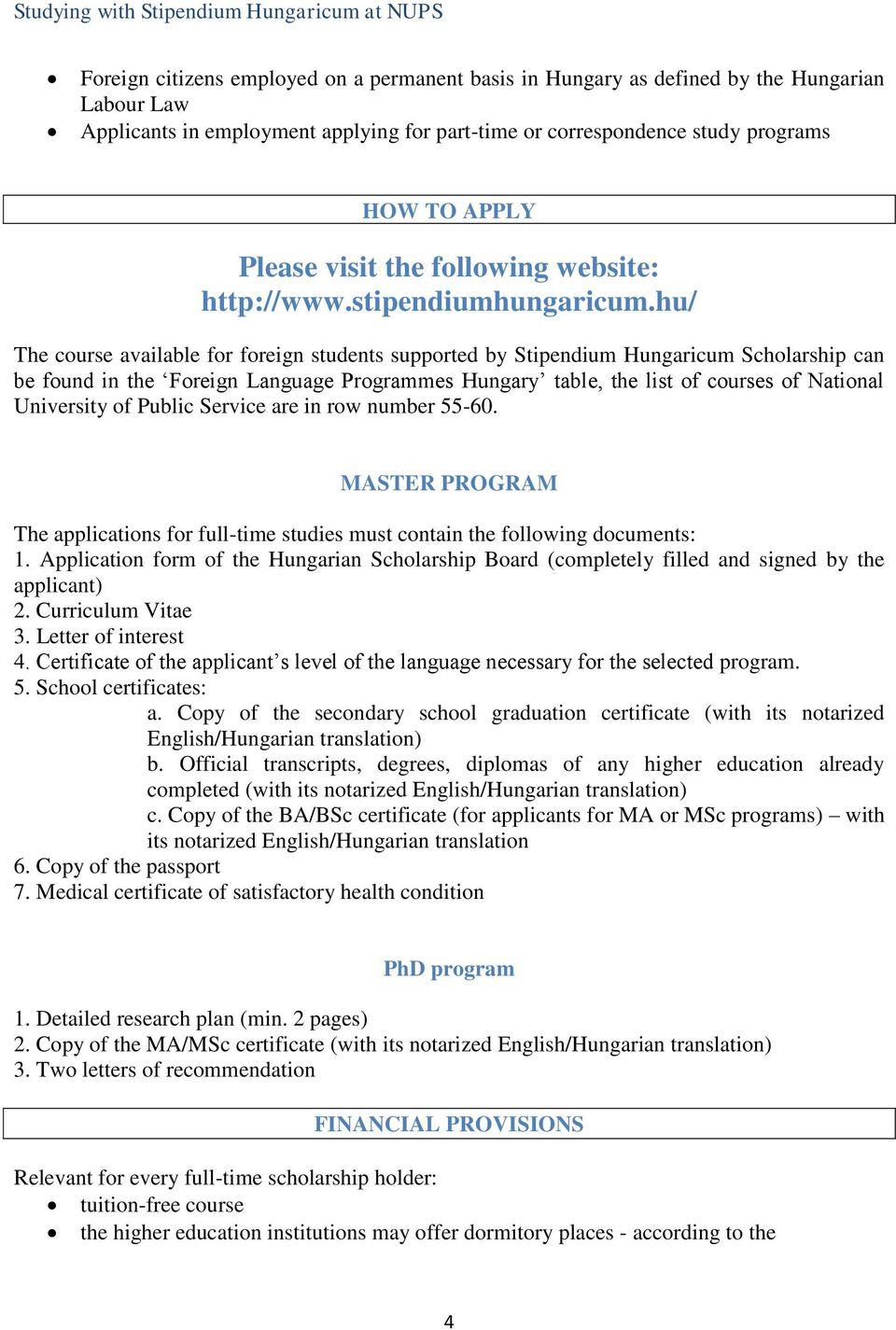 hu/ The course available for foreign students supported by Stipendium Hungaricum Scholarship can be found in the Foreign Language Programmes Hungary table, the list of courses of National University