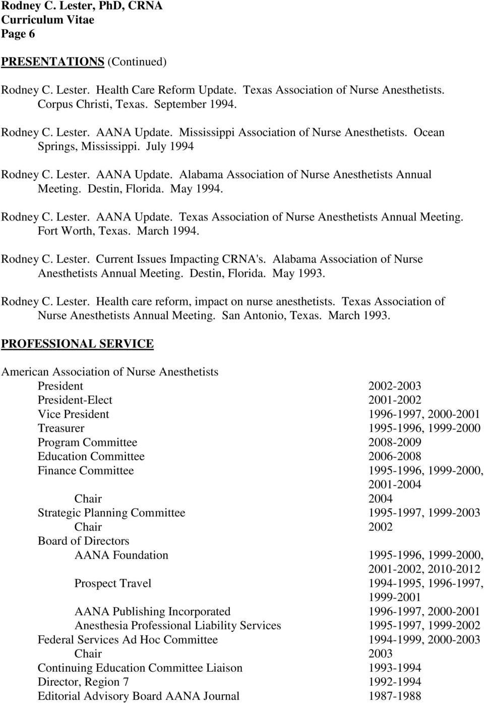 Rodney C. Lester. AANA Update. Texas Association of Nurse Anesthetists Annual Meeting. Fort Worth, Texas. March 1994. Rodney C. Lester. Current Issues Impacting CRNA's.