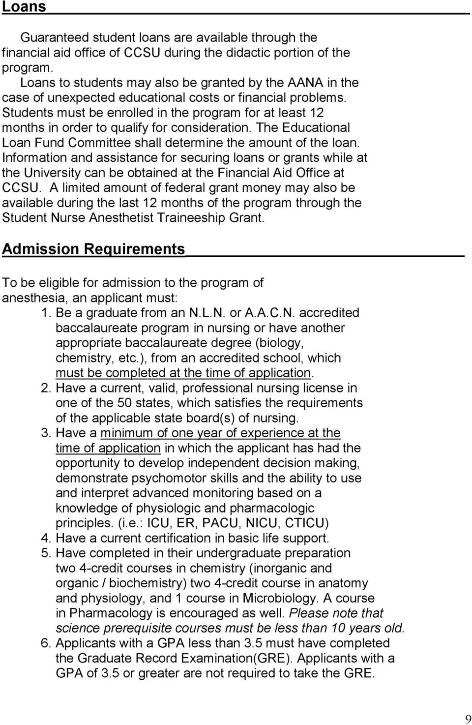 Students must be enrolled in the program for at least 12 months in order to qualify for consideration. The Educational Loan Fund Committee shall determine the amount of the loan.