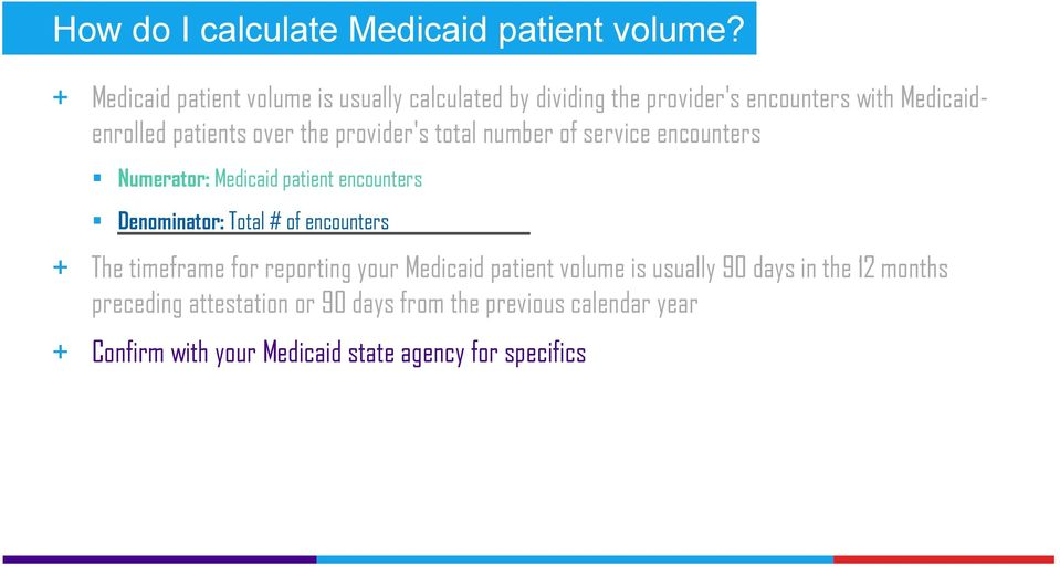 provider's total number of service encounters Numerator: Medicaid patient encounters Denominator: Total # of encounters + The