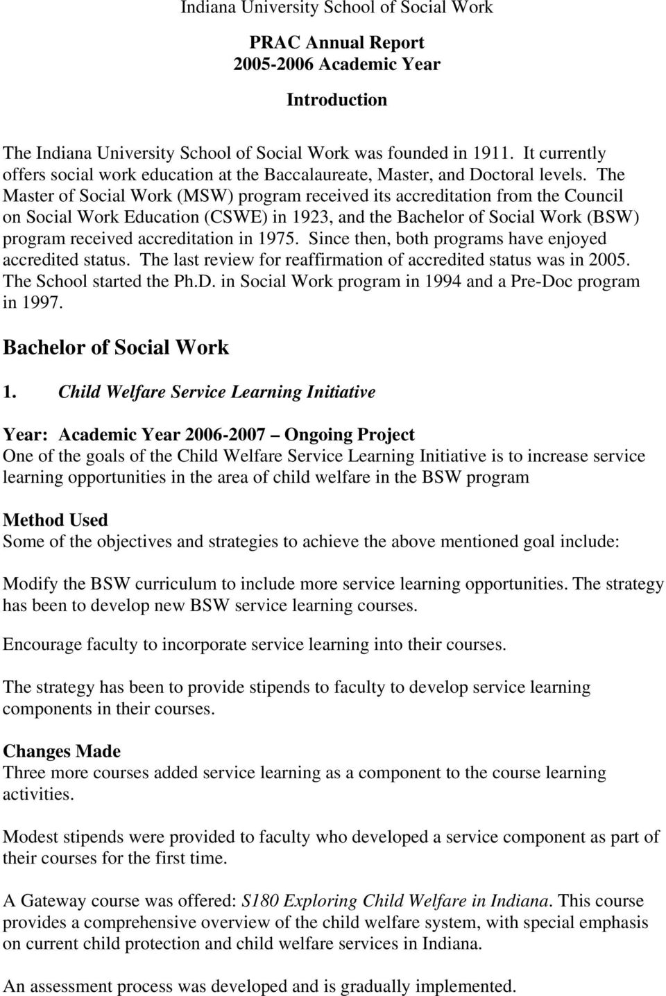 The Master of Social Work (MSW) program received its accreditation from the Council on Social Work Education (CSWE) in 1923, and the Bachelor of Social Work (BSW) program received accreditation in