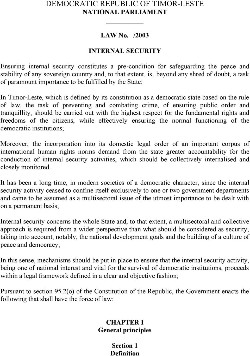task of paramount importance to be fulfilled by the State; In Timor-Leste, which is defined by its constitution as a democratic state based on the rule of law, the task of preventing and combating