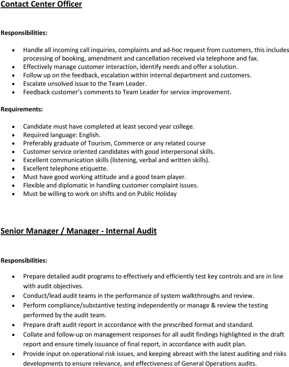 Escalate unsolved issue to the Team Leader. Feedback customer s comments to Team Leader for service improvement. Candidate must have completed at least second year college. Required language: English.