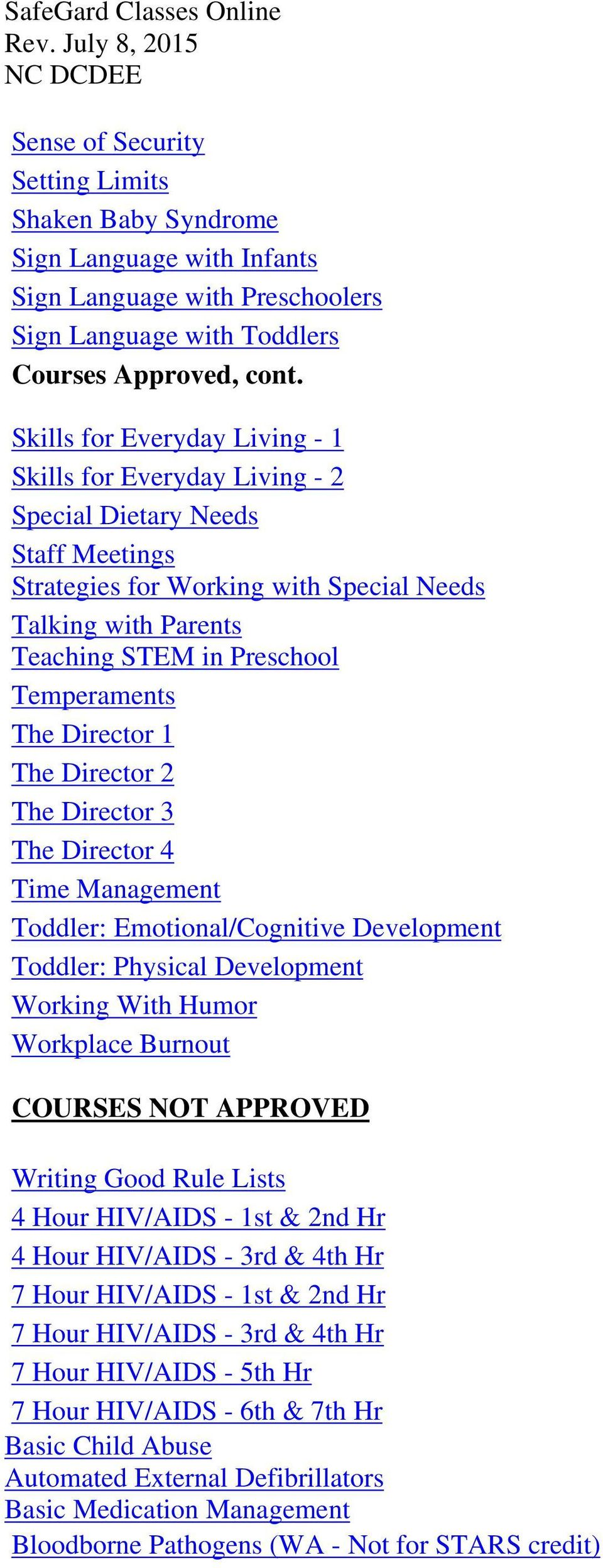 Director 4 Time Management Toddler: Emotional/Cognitive Development Toddler: Physical Development Working With Humor Workplace Burnout COURSES NOT APPROVED Writing Good Rule Lists 4 Hour HIV/AIDS -