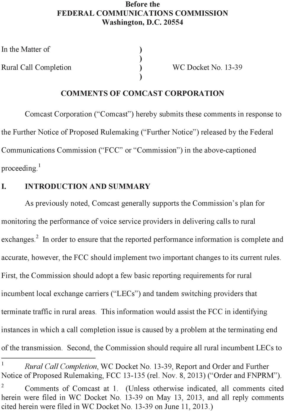 Communications Commission ( FCC or Commission ) in the above-captioned proceeding. 1 I.