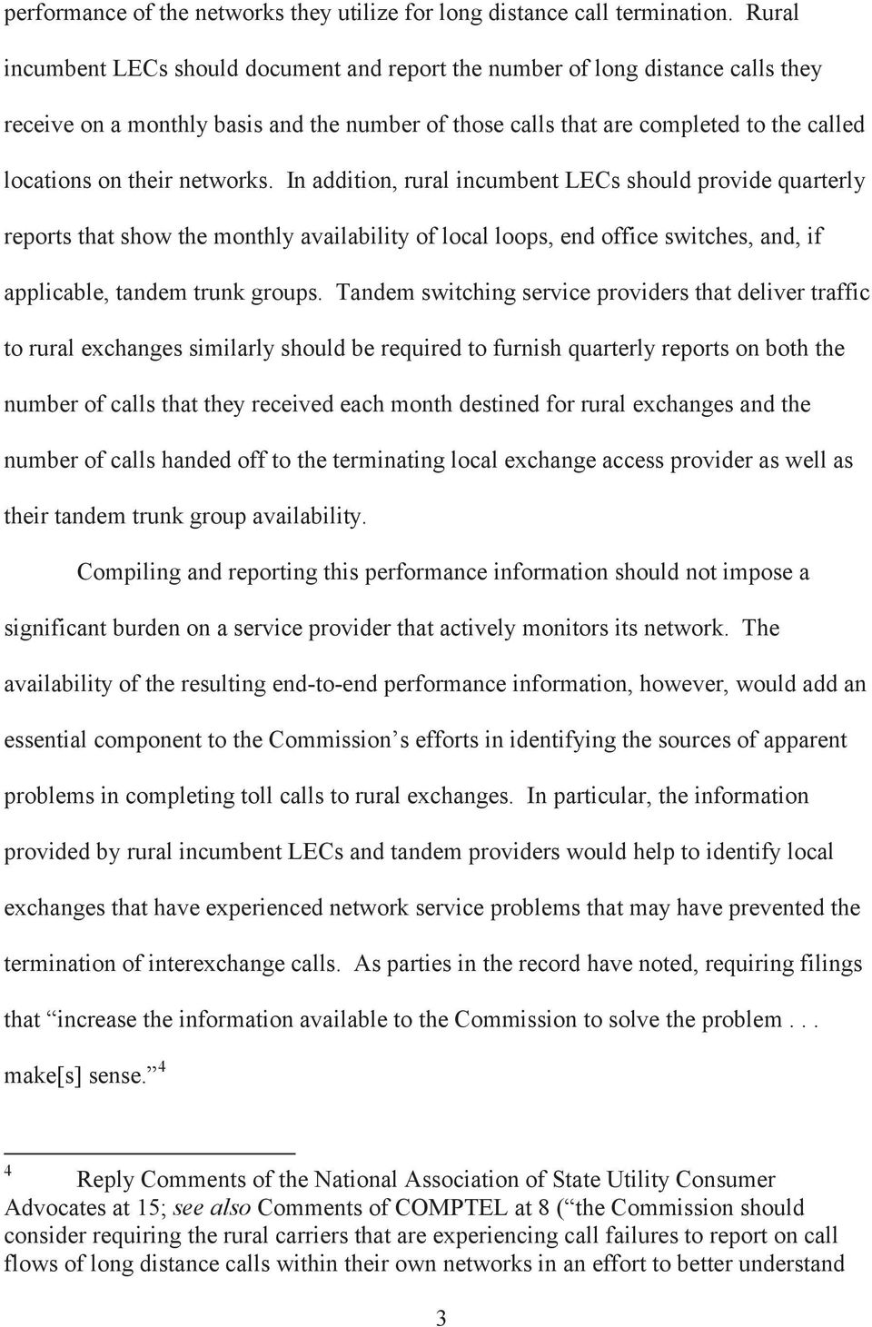networks. In addition, rural incumbent LECs should provide quarterly reports that show the monthly availability of local loops, end office switches, and, if applicable, tandem trunk groups.