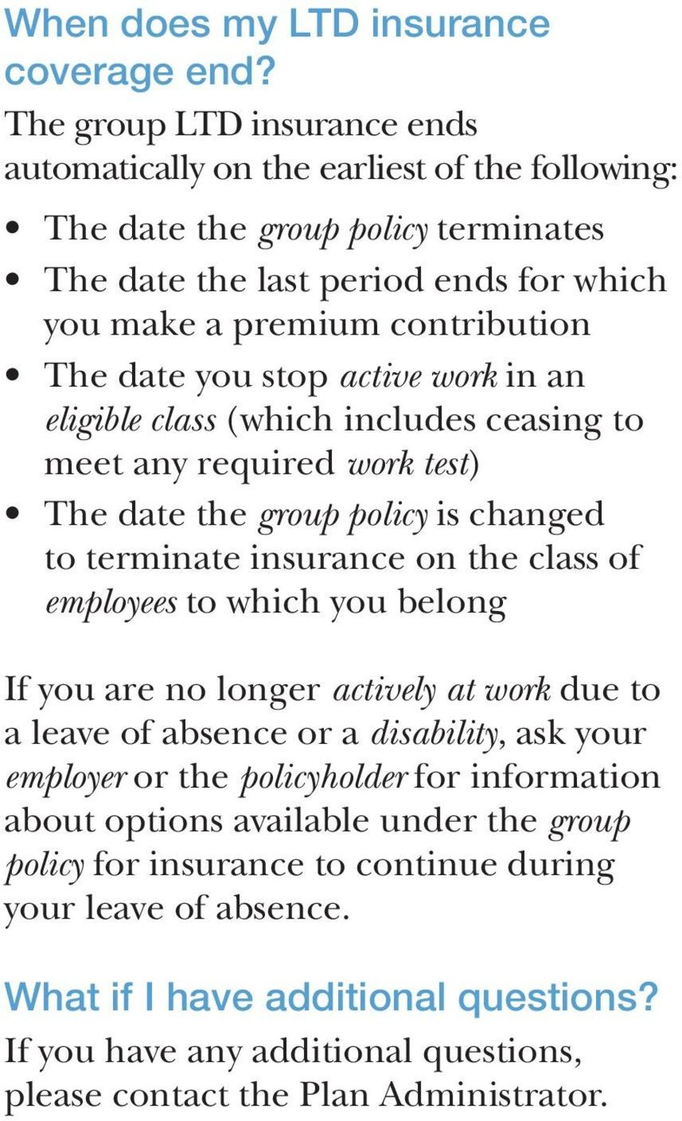 you stop active work in an eligible class (which includes ceasing to meet any required work test) The date the group policy is changed to terminate insurance on the class of employees to which you