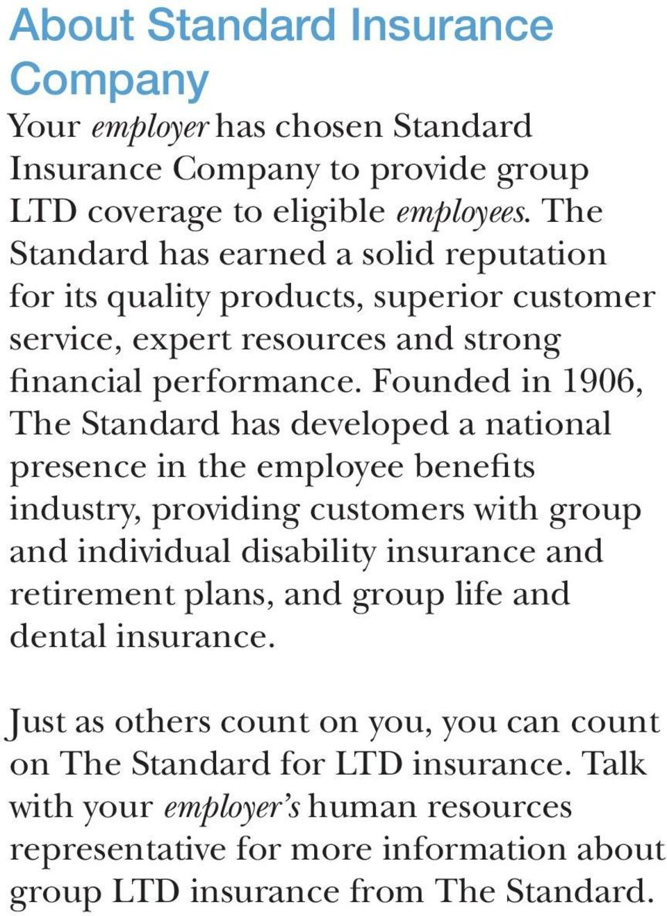 Founded in 1906, The Standard has developed a national presence in the employee benefits industry, providing customers with group and individual disability insurance and