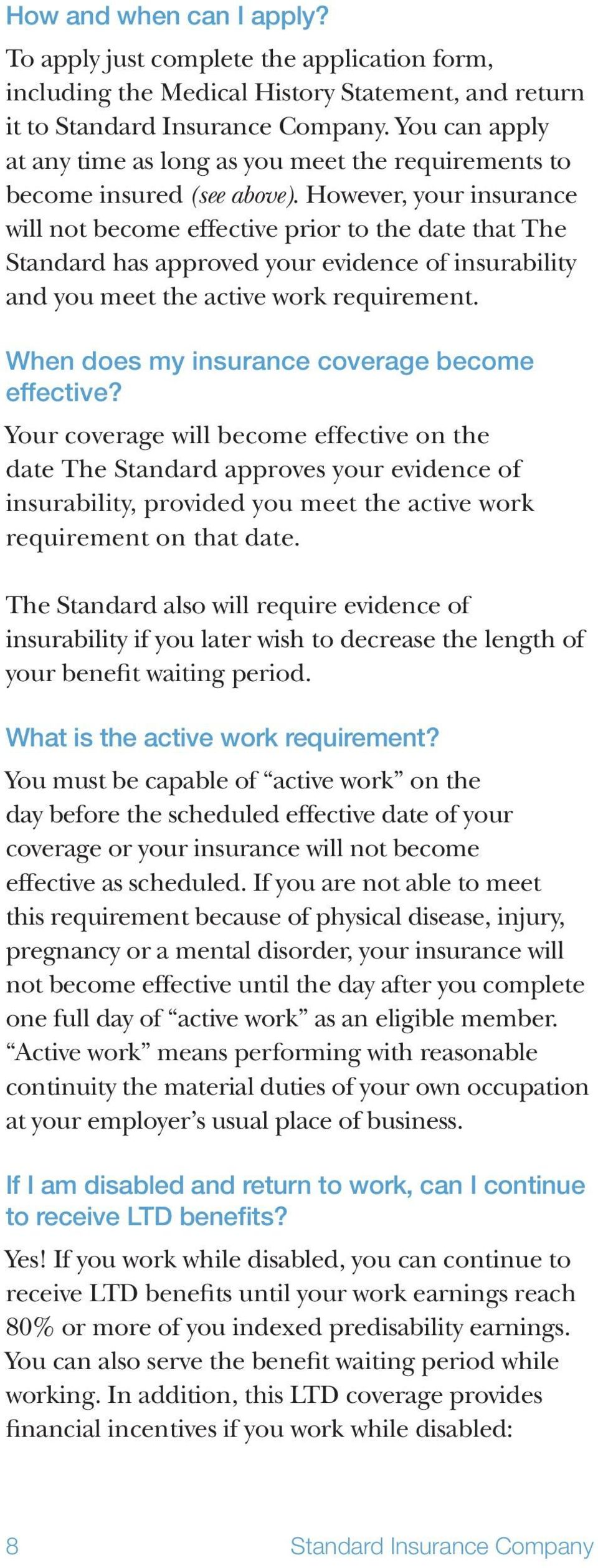 However, your insurance will not become effective prior to the date that The Standard has approved your evidence of insurability and you meet the active work requirement.