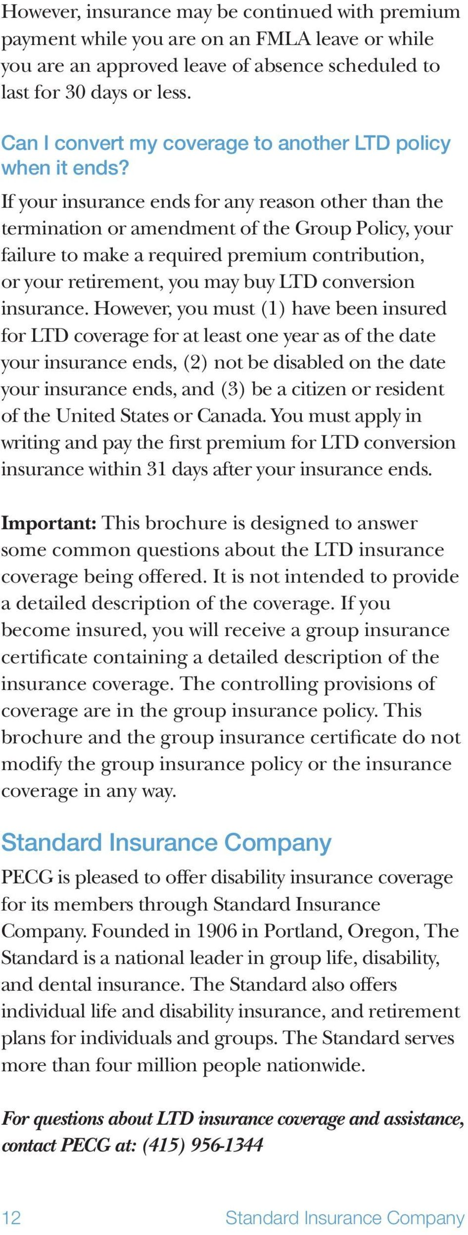 If your insurance ends for any reason other than the termination or amendment of the Group Policy, your failure to make a required premium contribution, or your retirement, you may buy LTD conversion