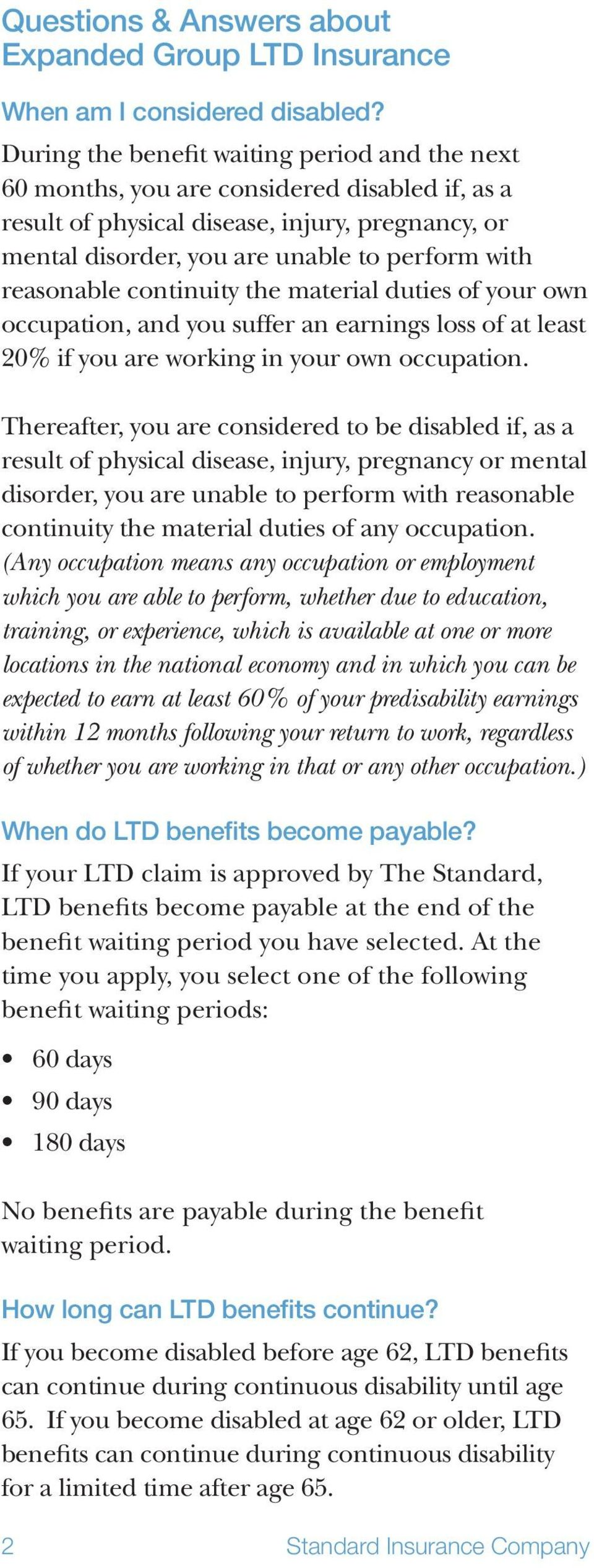 reasonable continuity the material duties of your own occupation, and you suffer an earnings loss of at least 20% if you are working in your own occupation.