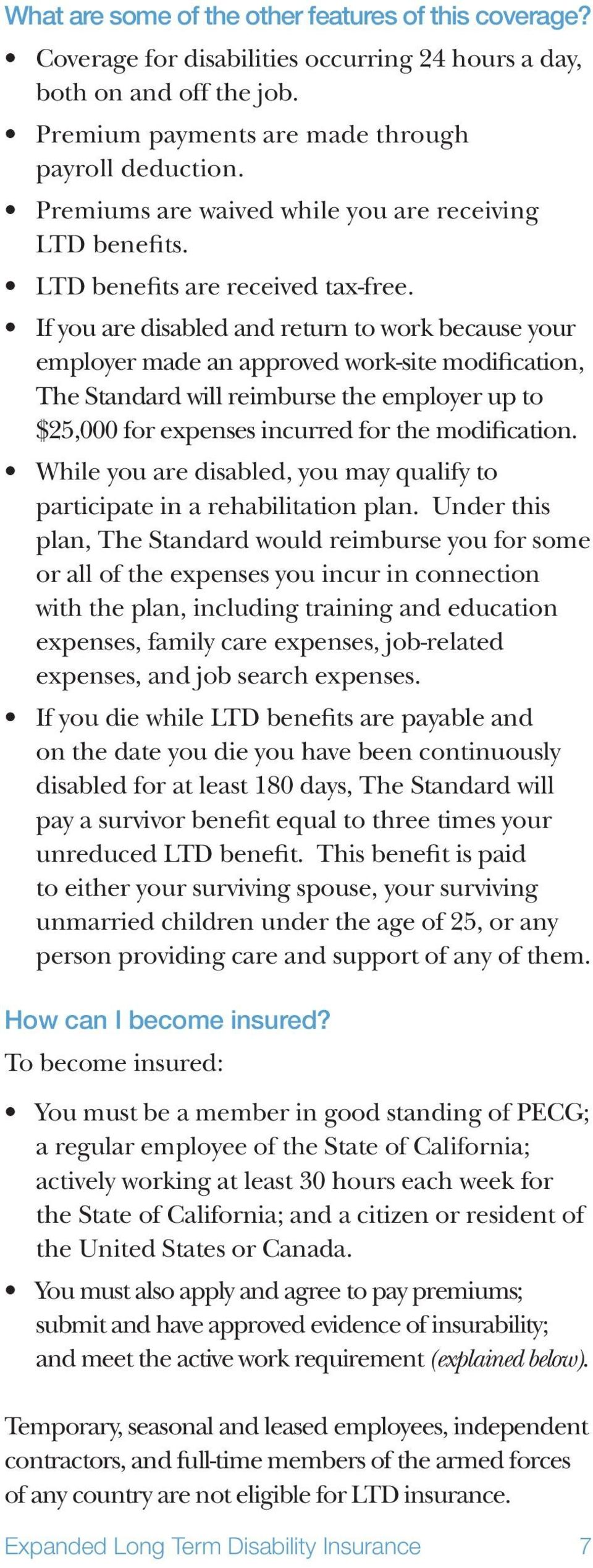 If you are disabled and return to work because your employer made an approved work-site modification, The Standard will reimburse the employer up to $25,000 for expenses incurred for the modification.