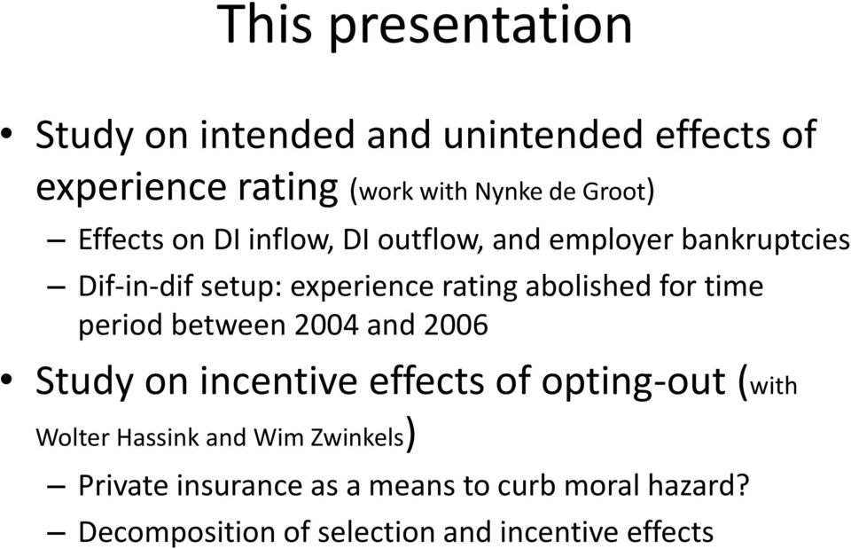 for time period between 2004 and 2006 Study on incentive effects of opting-out (with Wolter Hassink and Wim