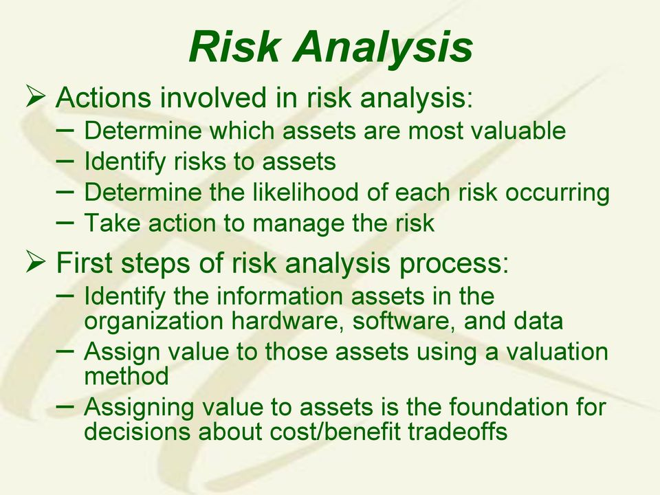 analysis process: Identify the information assets in the organization hardware, software, and data Assign value