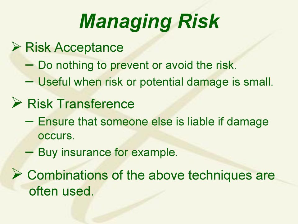 Risk Transference Ensure that someone else is liable if damage