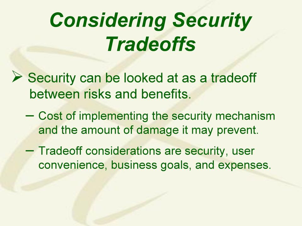 Cost of implementing the security mechanism and the amount of