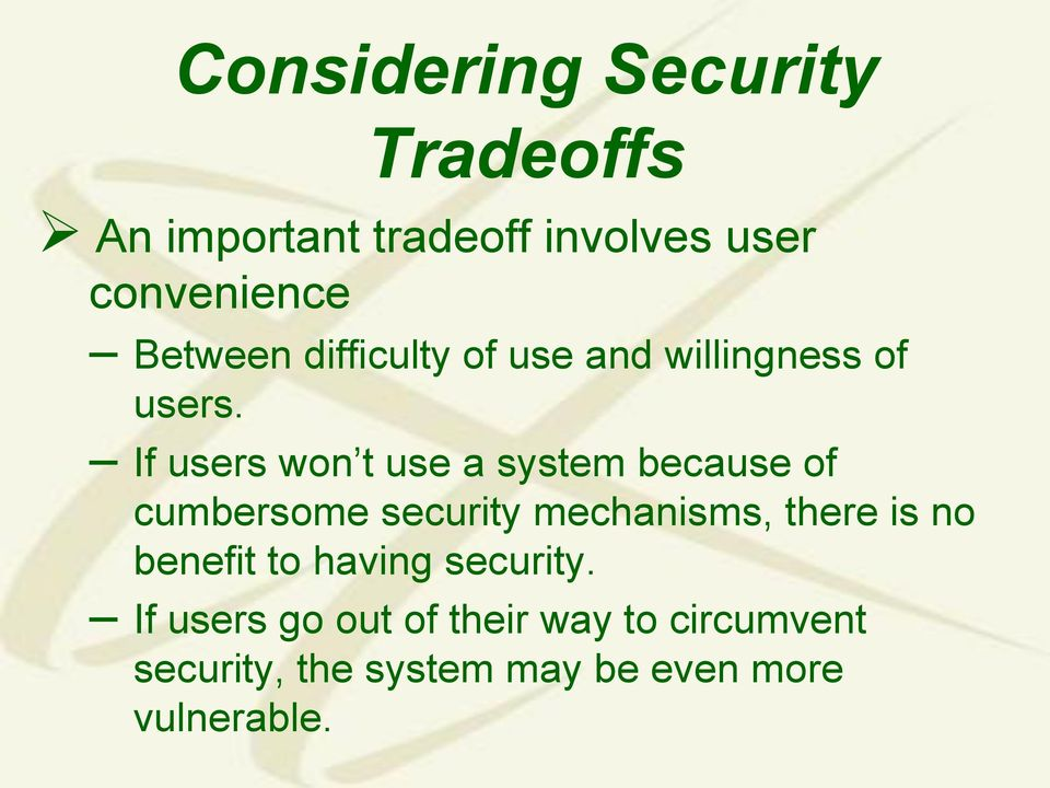 If users won t use a system because of cumbersome security mechanisms, there is no