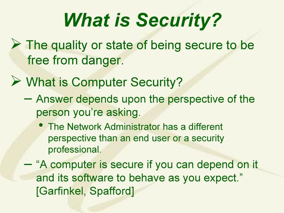 The Network Administrator has a different perspective than an end user or a security