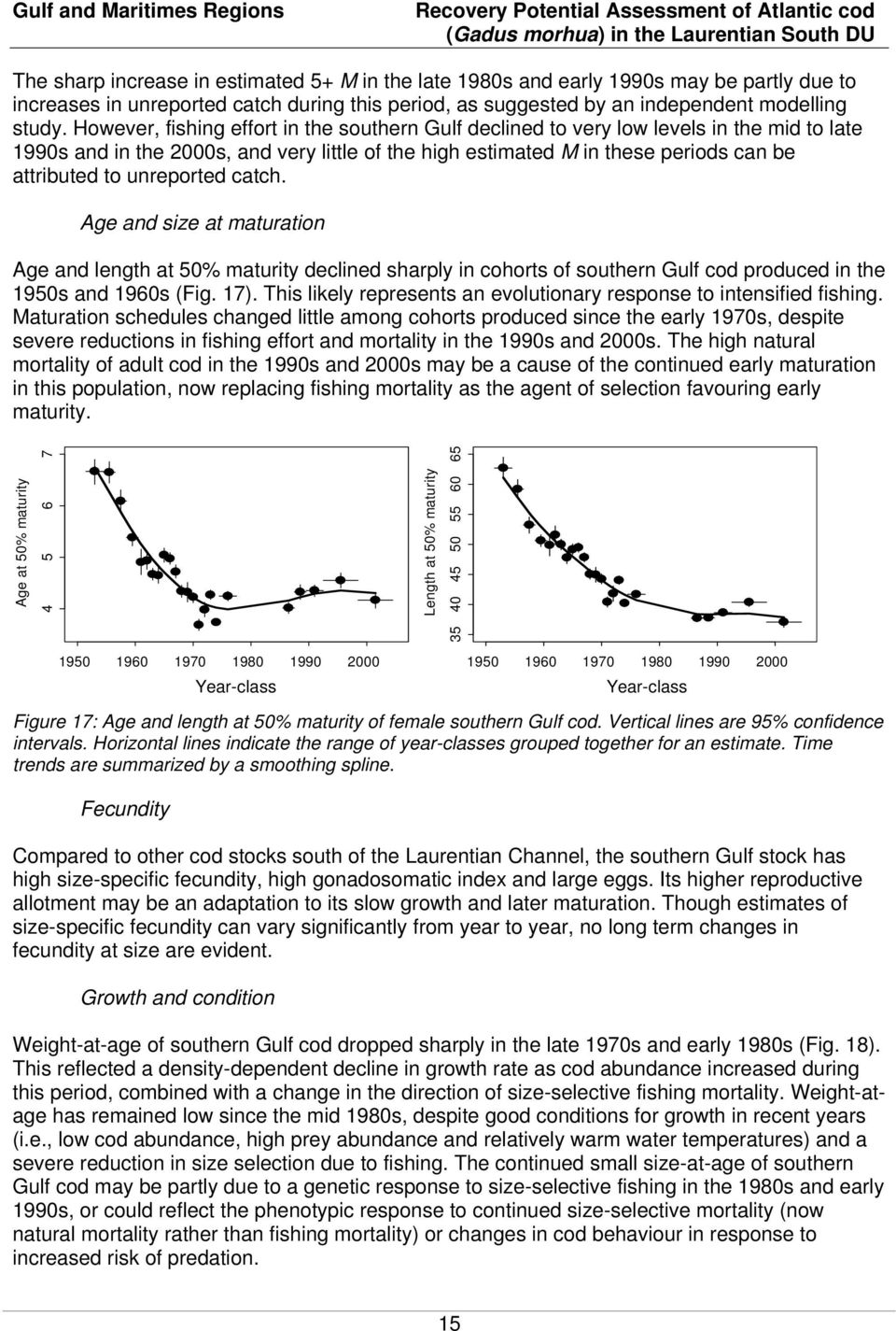 unreported catch. Age and size at maturation Age and length at 5% maturity declined sharply in cohorts of southern Gulf cod produced in the 195s and 196s (Fig. 17).