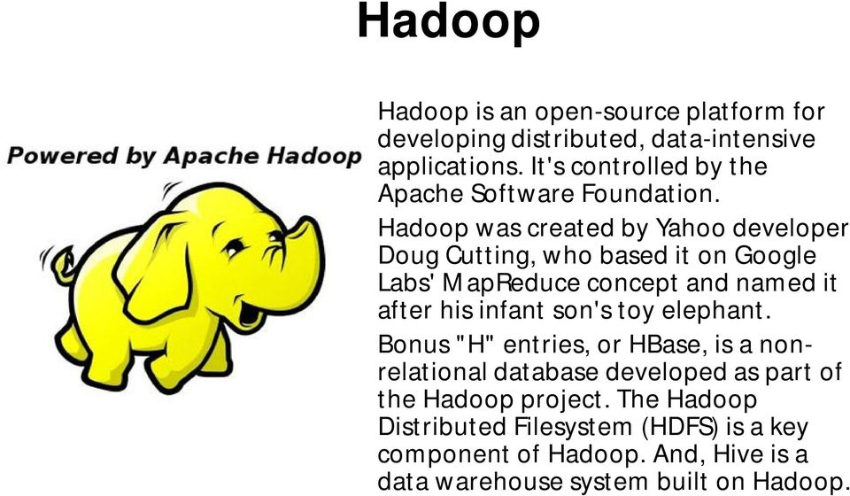 Hadoopwas created by Yahoo developer Doug Cutting, who based it on Google Labs' MapReduceconcept and named it after his infant