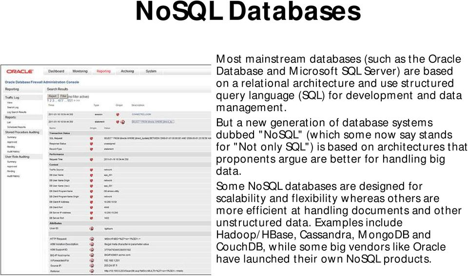"But a new generation of database systems dubbed ""NoSQL"" (which some now say stands for ""Not only SQL"") is based on architectures that proponents argue are better for"