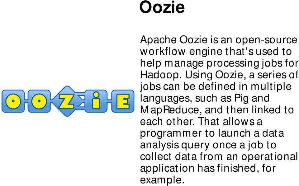 Using Oozie, a series of jobs can be defined in multiple languages, such as Pig and