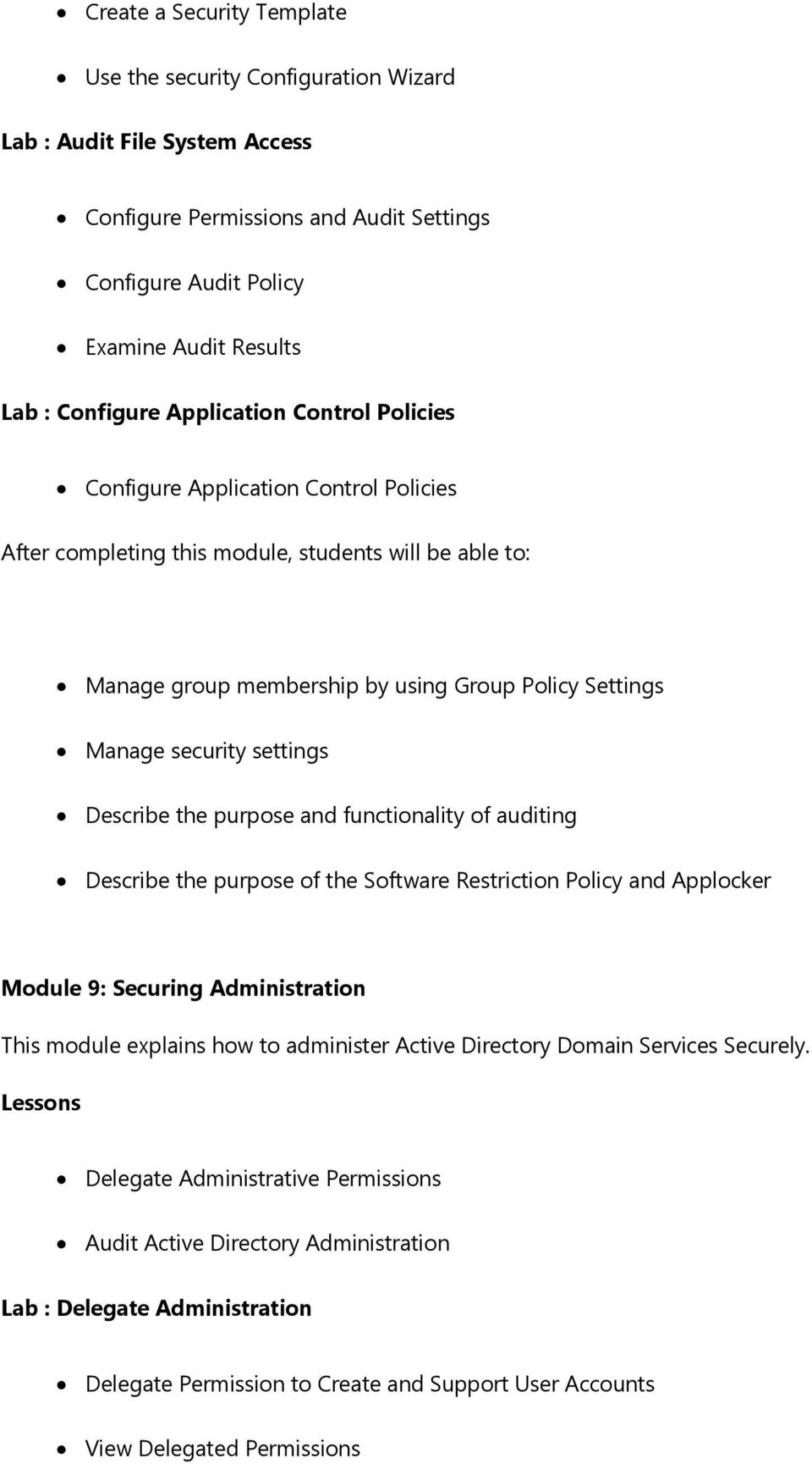 functionality of auditing Describe the purpose of the Software Restriction Policy and Applocker Module 9: Securing Administration This module explains how to administer Active Directory Domain