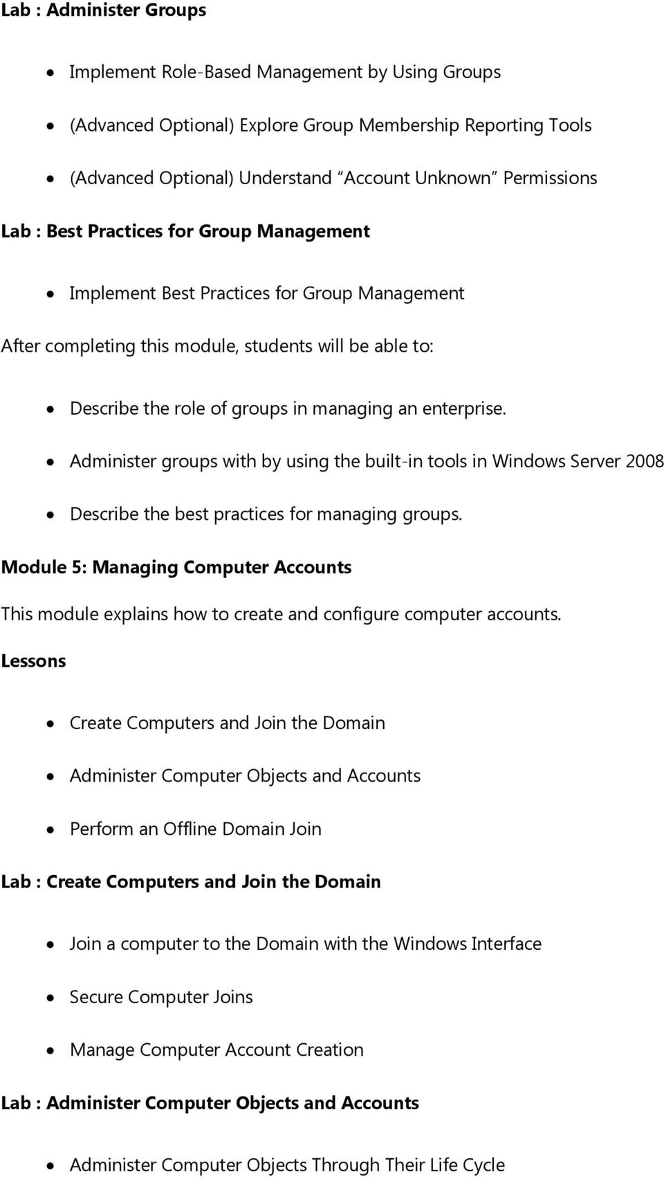 Administer groups with by using the built-in tools in Windows Server 2008 Describe the best practices for managing groups.