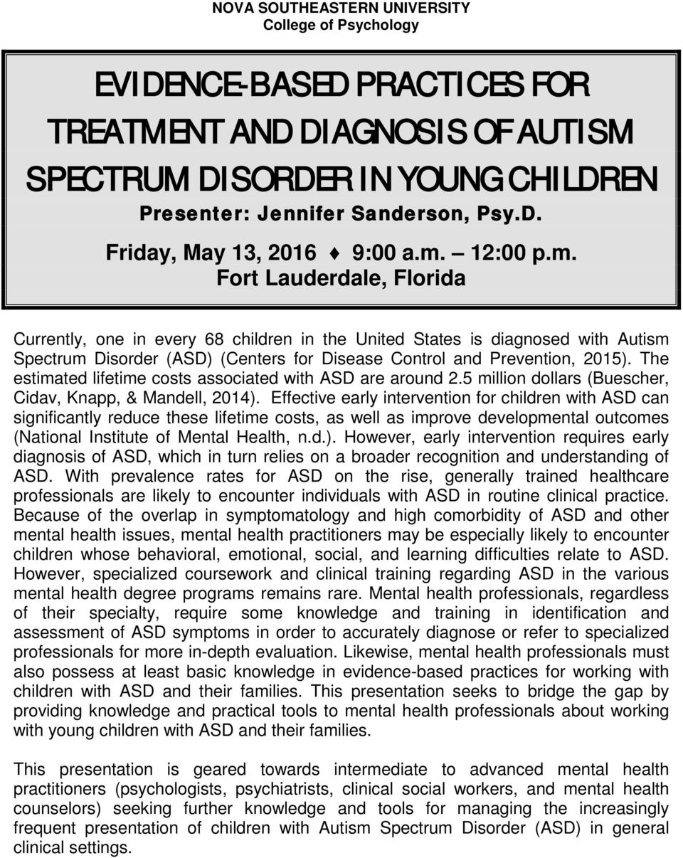 The estimated lifetime costs associated with ASD are around 2.5 million dollars (Buescher, Cidav, Knapp, & Mandell, 2014).